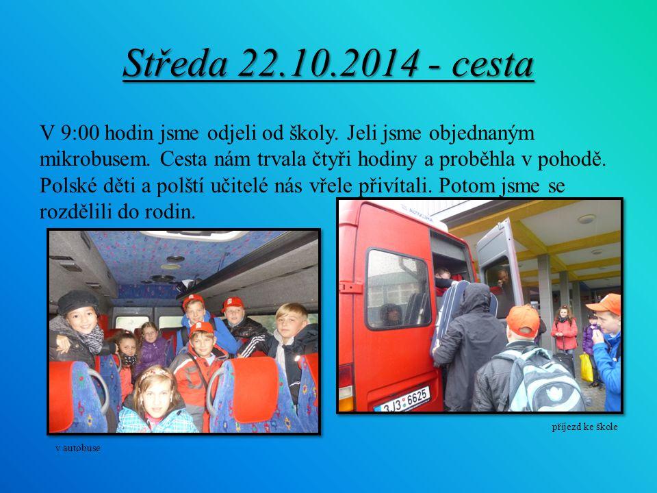 Středa 22.10.2014 - cesta V 9:00 hodin jsme odjeli od školy. Jeli jsme objednaným mikrobusem. Cesta nám trvala čtyři hodiny a proběhla v pohodě. Polsk