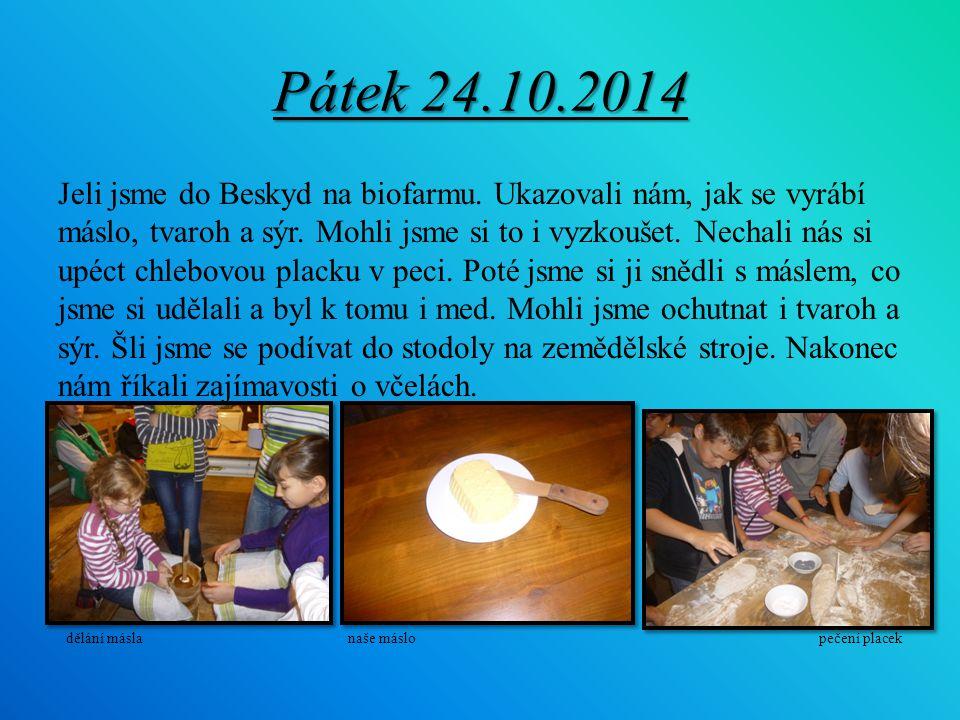 Pátek 24.10.2014 Jeli jsme do Beskyd na biofarmu. Ukazovali nám, jak se vyrábí máslo, tvaroh a sýr. Mohli jsme si to i vyzkoušet. Nechali nás si upéct