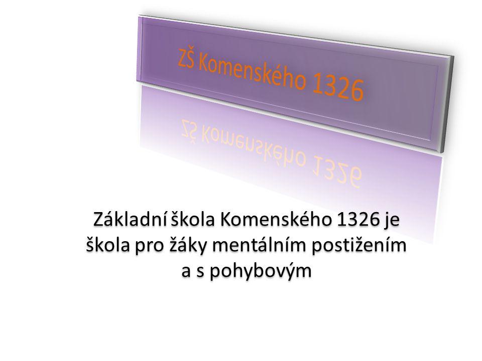 Základní škola Komenského 1326 je škola pro žáky mentálním postižením a s pohybovým Základní škola Komenského 1326 je škola pro žáky mentálním postiže