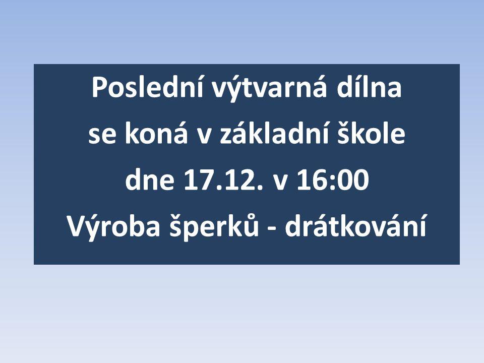 Poslední výtvarná dílna se koná v základní škole dne 17.12. v 16:00 Výroba šperků - drátkování