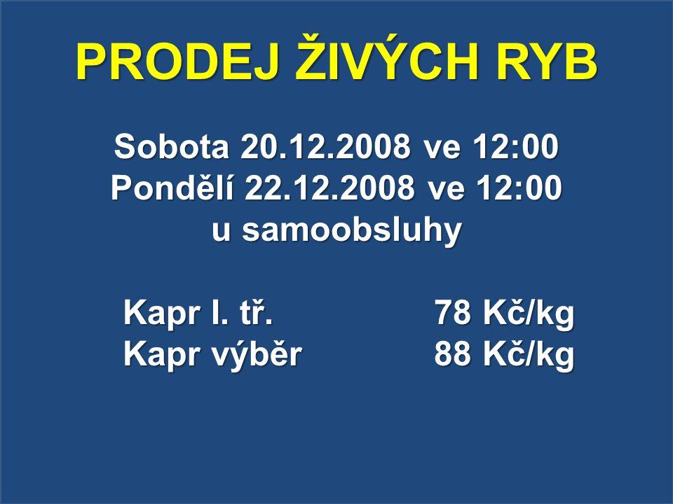 PRODEJ ŽIVÝCH RYB Sobota 20.12.2008 ve 12:00 Pondělí 22.12.2008 ve 12:00 u samoobsluhy Kapr I.