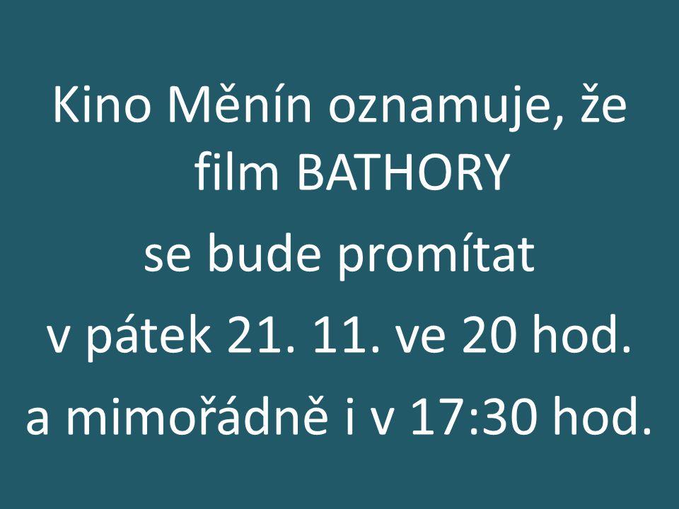 Kino Měnín oznamuje, že film BATHORY se bude promítat v pátek 21.