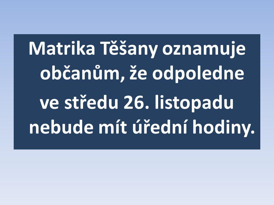 Matrika Těšany oznamuje občanům, že odpoledne ve středu 26. listopadu nebude mít úřední hodiny.