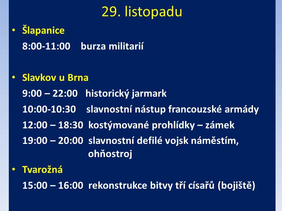 29. listopadu Šlapanice 8:00-11:00 burza militarií Slavkov u Brna 9:00 – 22:00 historický jarmark 10:00-10:30 slavnostní nástup francouzské armády 12: