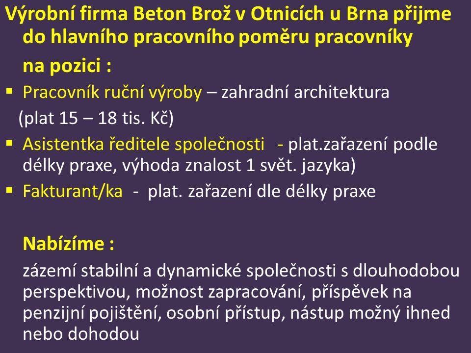 Výrobní firma Beton Brož v Otnicích u Brna přijme do hlavního pracovního poměru pracovníky na pozici :  Pracovník ruční výroby – zahradní architektura (plat 15 – 18 tis.