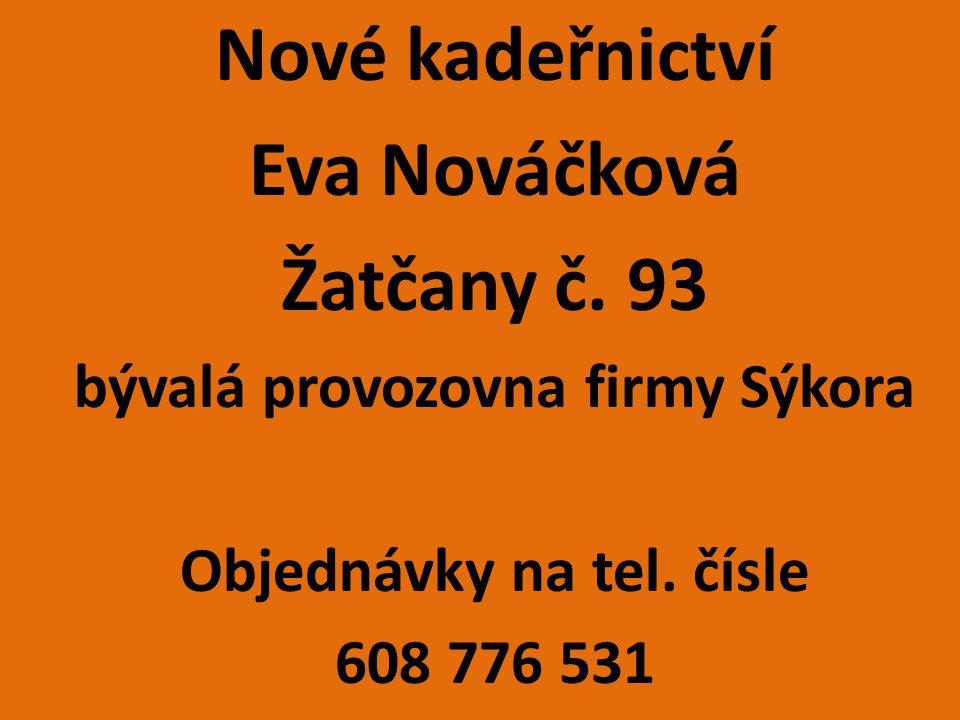 Nové kadeřnictví Eva Nováčková Žatčany č.93 bývalá provozovna firmy Sýkora Objednávky na tel.