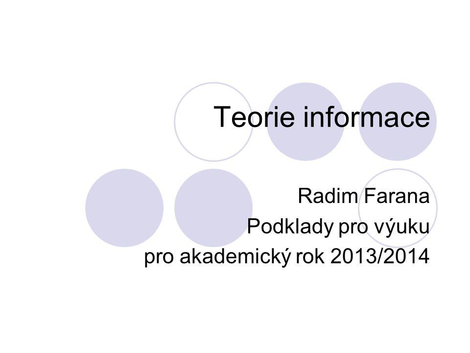Teorie informace Radim Farana Podklady pro výuku pro akademický rok 2013/2014