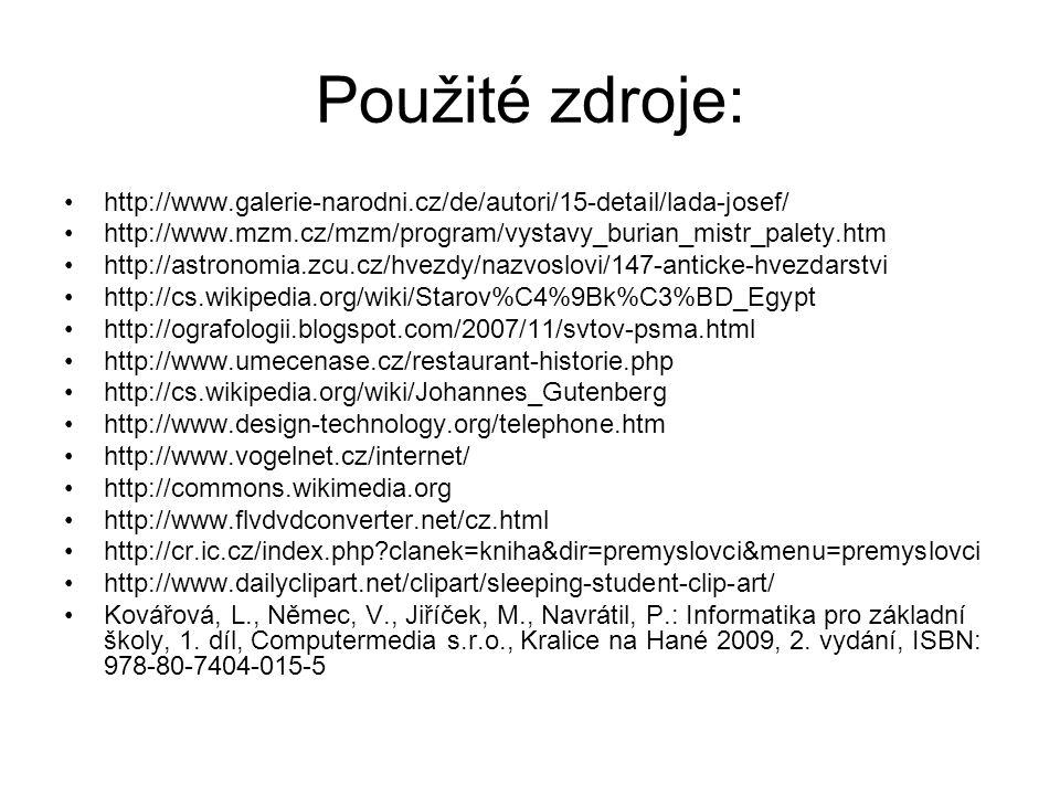 Použité zdroje: http://www.galerie-narodni.cz/de/autori/15-detail/lada-josef/ http://www.mzm.cz/mzm/program/vystavy_burian_mistr_palety.htm http://ast