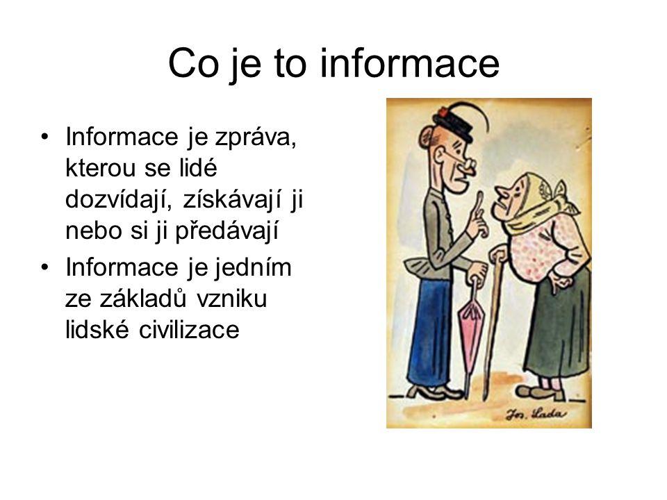 Co je to informace Informace je zpráva, kterou se lidé dozvídají, získávají ji nebo si ji předávají Informace je jedním ze základů vzniku lidské civil