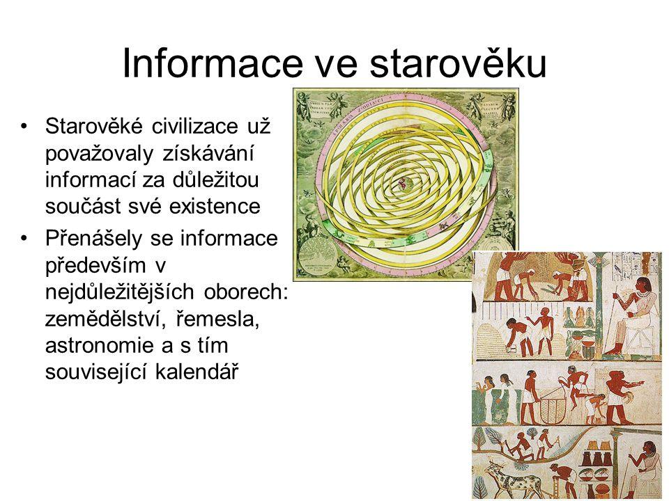 Informace ve starověku Starověké civilizace už považovaly získávání informací za důležitou součást své existence Přenášely se informace především v ne
