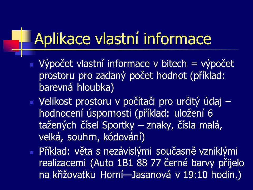 Aplikace vlastní informace Výpočet vlastní informace v bitech = výpočet prostoru pro zadaný počet hodnot (příklad: barevná hloubka) Velikost prostoru