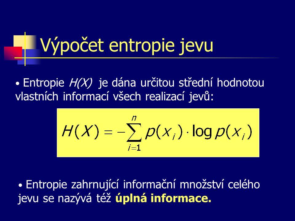Výpočet entropie jevu Entropie H(X) je dána určitou střední hodnotou vlastních informací všech realizací jevů: Entropie zahrnující informační množství