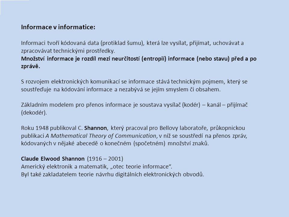 Informace v informatice: Informaci tvoří kódovaná data (protiklad šumu), která lze vysílat, přijímat, uchovávat a zpracovávat technickými prostředky.