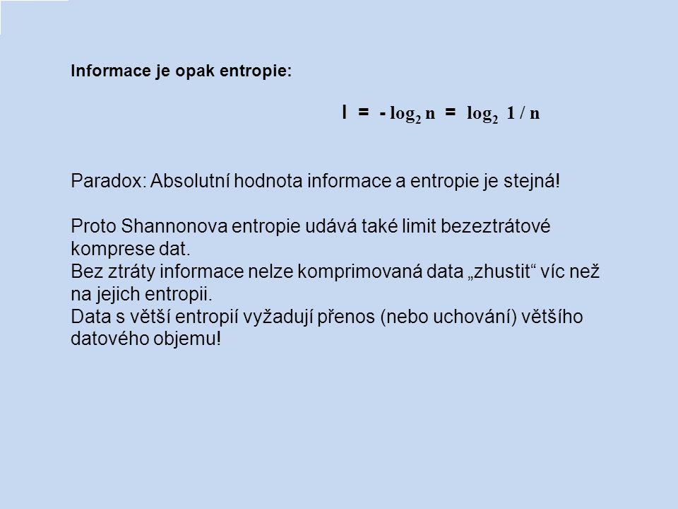 Informace je opak entropie: I = - log 2 n = log 2 1 / n Paradox: Absolutní hodnota informace a entropie je stejná! Proto Shannonova entropie udává tak