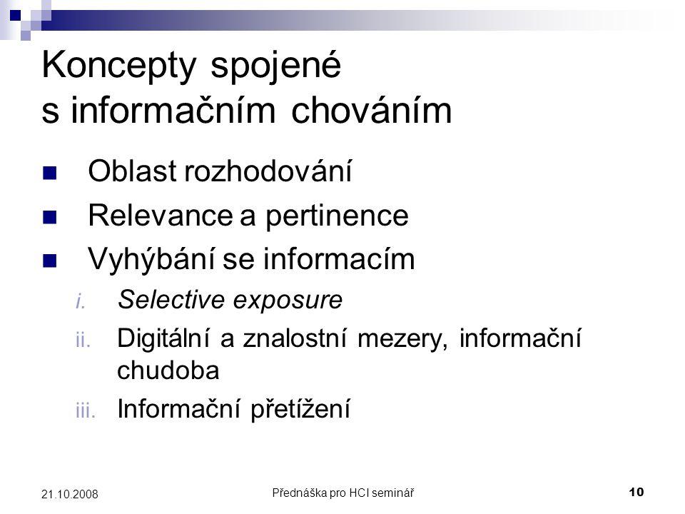 Přednáška pro HCI seminář10 21.10.2008 Koncepty spojené s informačním chováním Oblast rozhodování Relevance a pertinence Vyhýbání se informacím i. Sel