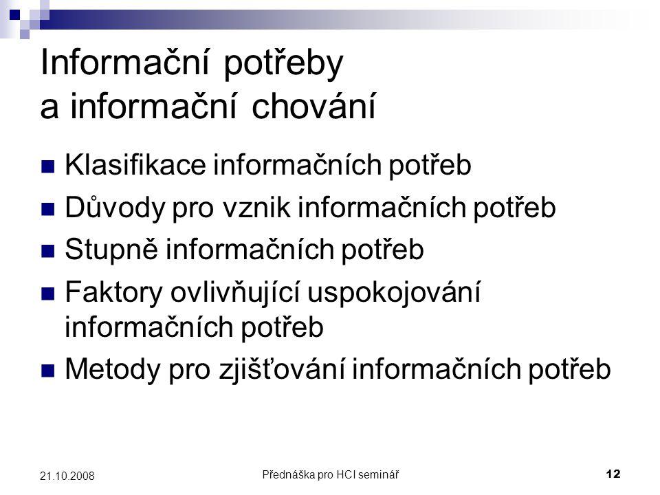 Přednáška pro HCI seminář12 21.10.2008 Informační potřeby a informační chování Klasifikace informačních potřeb Důvody pro vznik informačních potřeb St