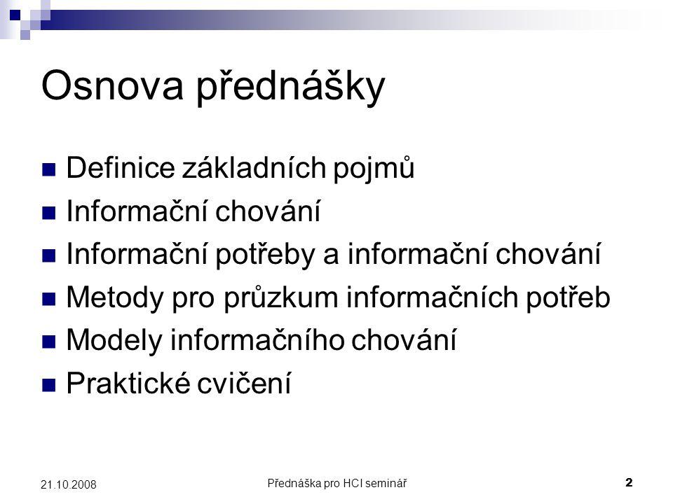 Přednáška pro HCI seminář13 21.10.2008 Klasifikace informačních potřeb Informační potřeby Nerozpoznané potřeby (unrecognized needs) Nevyjádřené potřeby (unexpresseed needs) Information wants Informační požadavky (information demands)