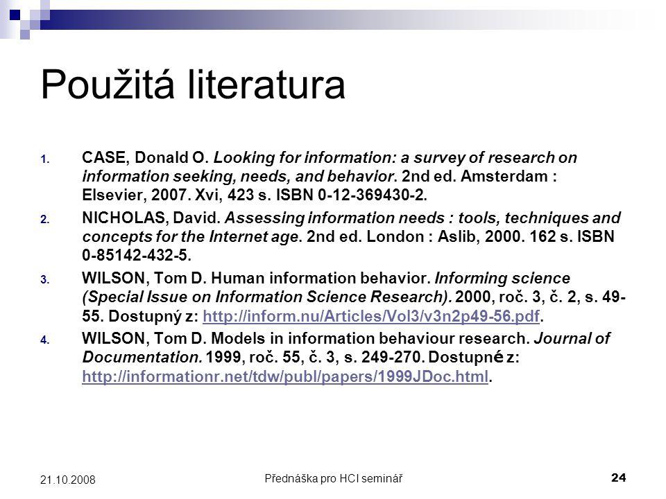 Přednáška pro HCI seminář24 21.10.2008 Použitá literatura 1. CASE, Donald O. Looking for information: a survey of research on information seeking, nee