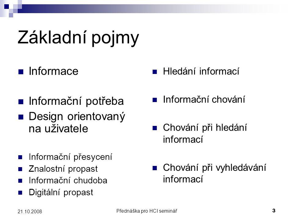 Přednáška pro HCI seminář3 21.10.2008 Základní pojmy Informace Informační potřeba Design orientovaný na uživatele Informační přesycení Znalostní propa