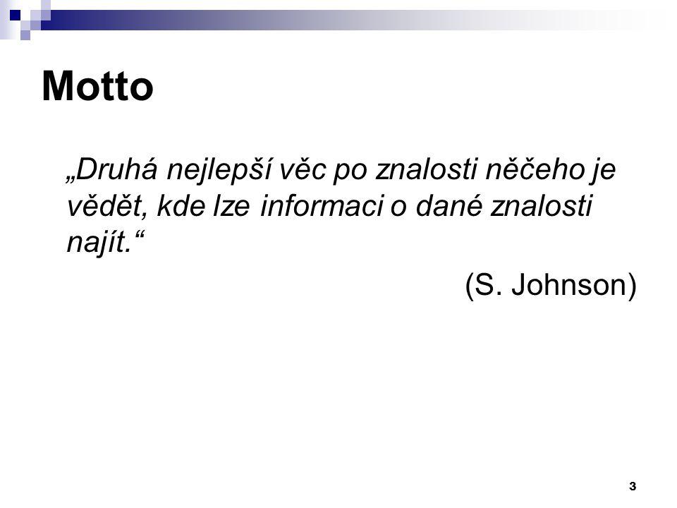 """3 Motto """"Druhá nejlepší věc po znalosti něčeho je vědět, kde lze informaci o dané znalosti najít. (S."""