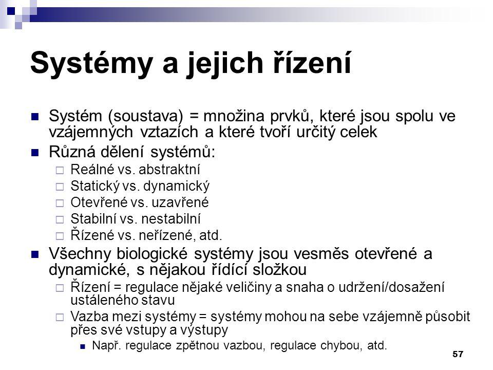 57 Systémy a jejich řízení Systém (soustava) = množina prvků, které jsou spolu ve vzájemných vztazích a které tvoří určitý celek Různá dělení systémů:  Reálné vs.