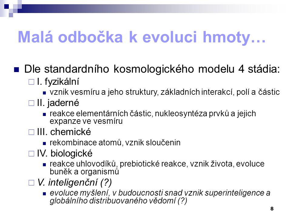 8 Malá odbočka k evoluci hmoty… Dle standardního kosmologického modelu 4 stádia:  I.