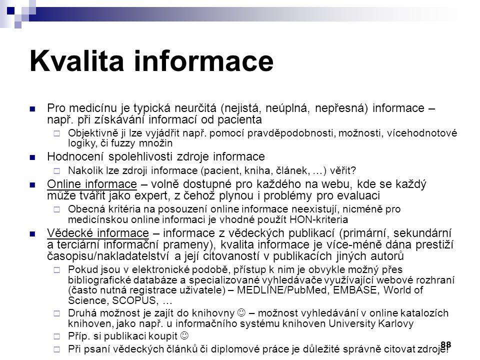88 Kvalita informace Pro medicínu je typická neurčitá (nejistá, neúplná, nepřesná) informace – např.