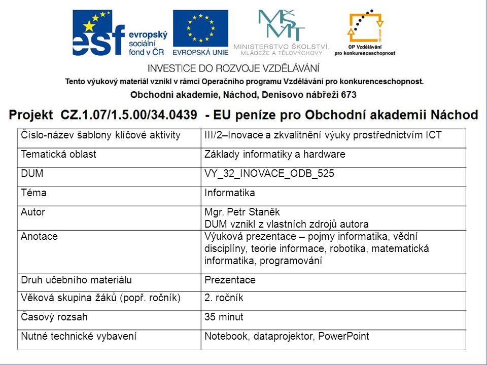 1 Číslo-název šablony klíčové aktivityIII/2–Inovace a zkvalitnění výuky prostřednictvím ICT Tematická oblastZáklady informatiky a hardware DUMVY_32_INOVACE_ODB_525 TémaInformatika AutorMgr.