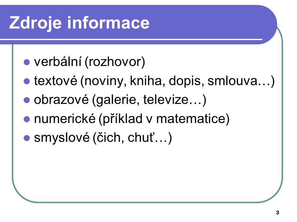 3 Zdroje informace verbální (rozhovor) textové (noviny, kniha, dopis, smlouva…) obrazové (galerie, televize…) numerické (příklad v matematice) smyslov