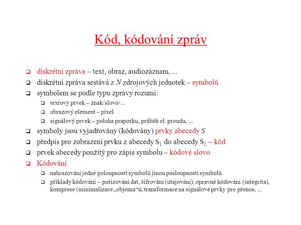 Kód, kódování zpráv  diskrétní zpráva – text, obraz, audiozáznam,...