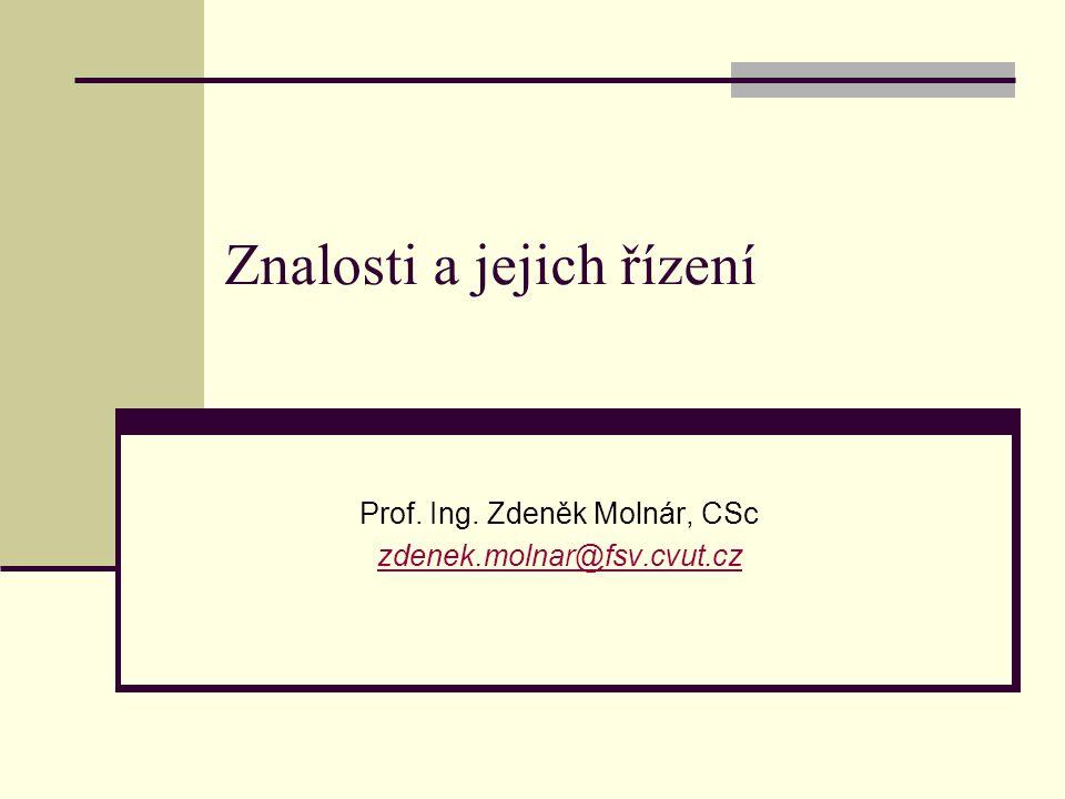 Znalosti a jejich řízení Prof. Ing. Zdeněk Molnár, CSc zdenek.molnar@fsv.cvut.cz