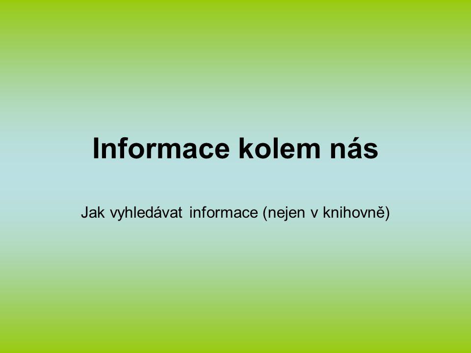 Informace kolem nás Jak vyhledávat informace (nejen v knihovně)