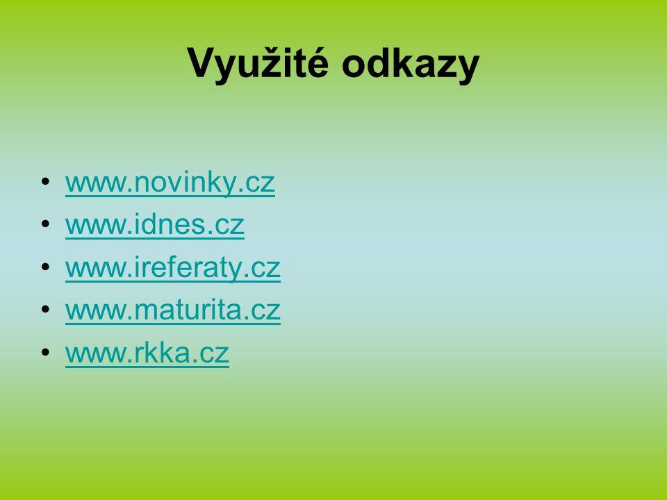Využité odkazy www.novinky.cz www.idnes.cz www.ireferaty.cz www.maturita.cz www.rkka.cz