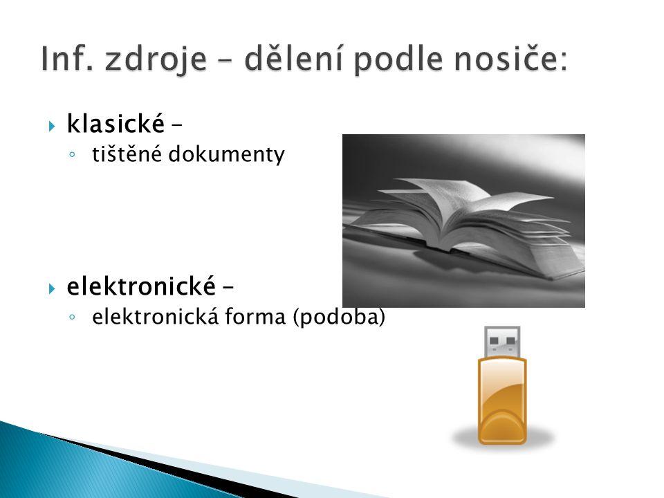  klasické – ◦ tištěné dokumenty  elektronické – ◦ elektronická forma (podoba)