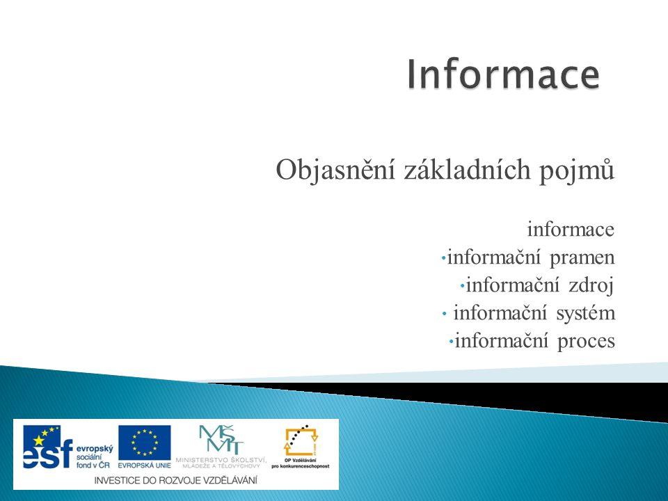 Objasnění základních pojmů informace informační pramen informační zdroj informační systém informační proces