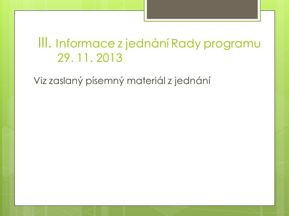 III. Informace z jednání Rady programu 29. 11. 2013 Viz zaslaný písemný materiál z jednání