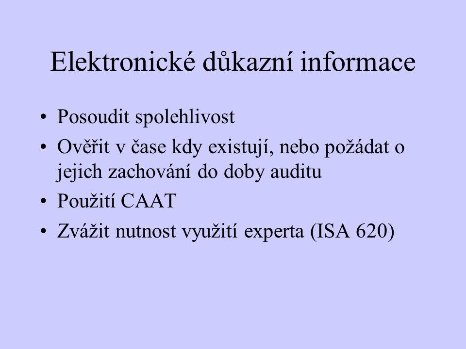 Elektronické důkazní informace Posoudit spolehlivost Ověřit v čase kdy existují, nebo požádat o jejich zachování do doby auditu Použití CAAT Zvážit nu