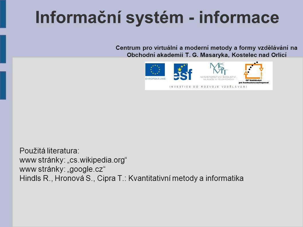"Informační systém - informace Použitá literatura: www stránky: ""cs.wikipedia.org"" www stránky: ""google.cz"" Hindls R., Hronová S., Cipra T.: Kvantitati"