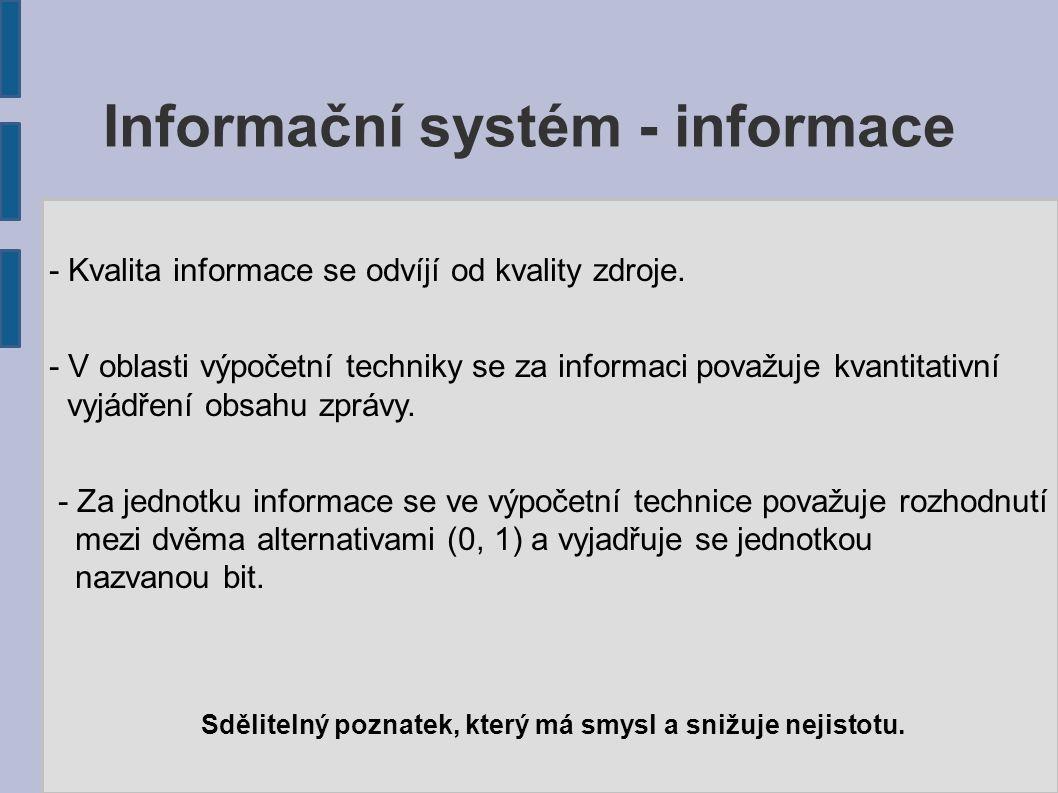 Informační systém - informace - Kvalita informace se odvíjí od kvality zdroje. - V oblasti výpočetní techniky se za informaci považuje kvantitativní v