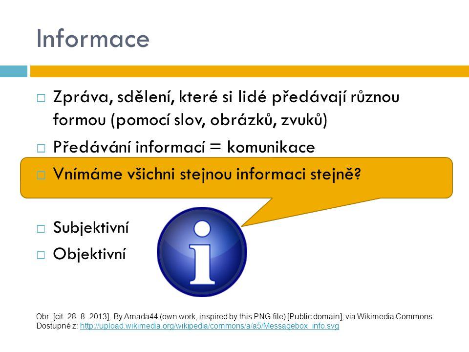 Informace  Zpráva, sdělení, které si lidé předávají různou formou (pomocí slov, obrázků, zvuků)  Předávání informací = komunikace  Vnímáme všichni