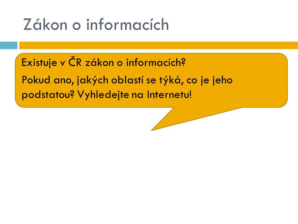 Existuje v ČR zákon o informacích? Pokud ano, jakých oblastí se týká, co je jeho podstatou? Vyhledejte na Internetu! Zákon o informacích