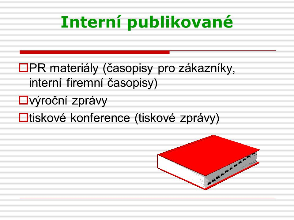Interní publikované  PR materiály (časopisy pro zákazníky, interní firemní časopisy)  výroční zprávy  tiskové konference (tiskové zprávy)