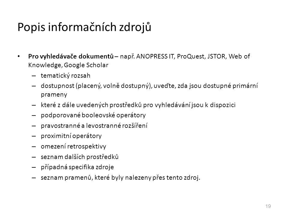 Popis informačních zdrojů Pro vyhledávače dokumentů – např. ANOPRESS IT, ProQuest, JSTOR, Web of Knowledge, Google Scholar – tematický rozsah – dostup