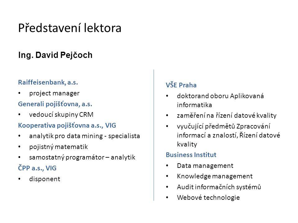Představení lektora Raiffeisenbank, a.s. project manager Generali pojišťovna, a.s. vedoucí skupiny CRM Kooperativa pojišťovna a.s., VIG analytik pro d