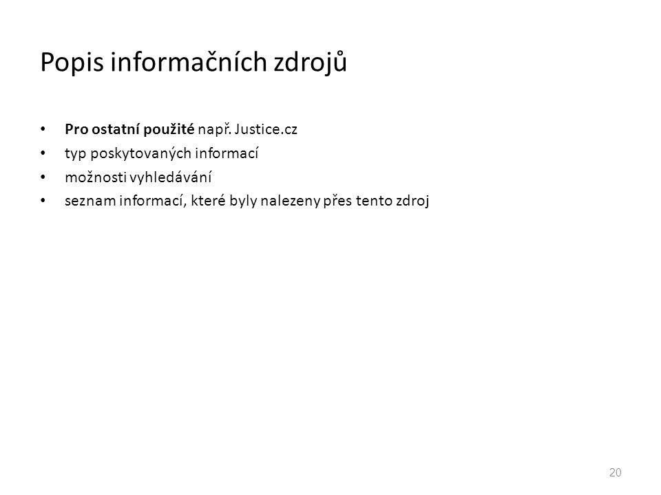 Popis informačních zdrojů Pro ostatní použité např. Justice.cz typ poskytovaných informací možnosti vyhledávání seznam informací, které byly nalezeny