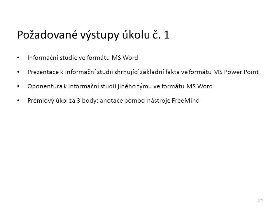 Požadované výstupy úkolu č. 1 Informační studie ve formátu MS Word Prezentace k informační studii shrnující základní fakta ve formátu MS Power Point O