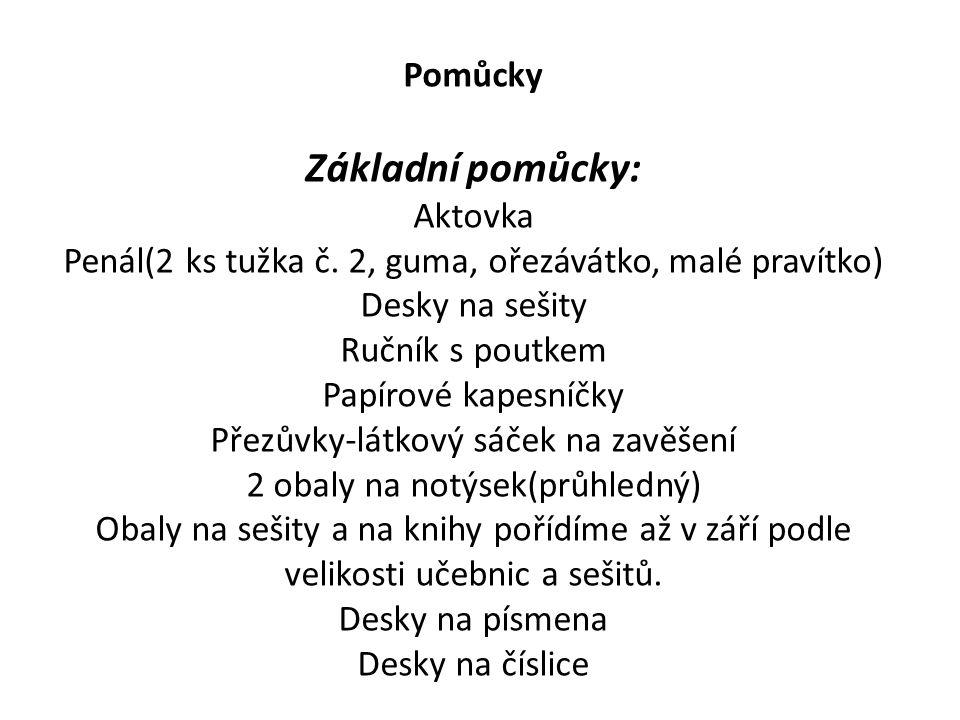 Pomůcky Základní pomůcky: Aktovka Penál(2 ks tužka č.