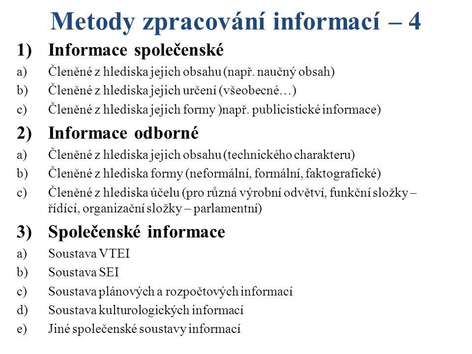 Metody zpracování informací – 4 1)Informace společenské a)Členěné z hlediska jejich obsahu (např.