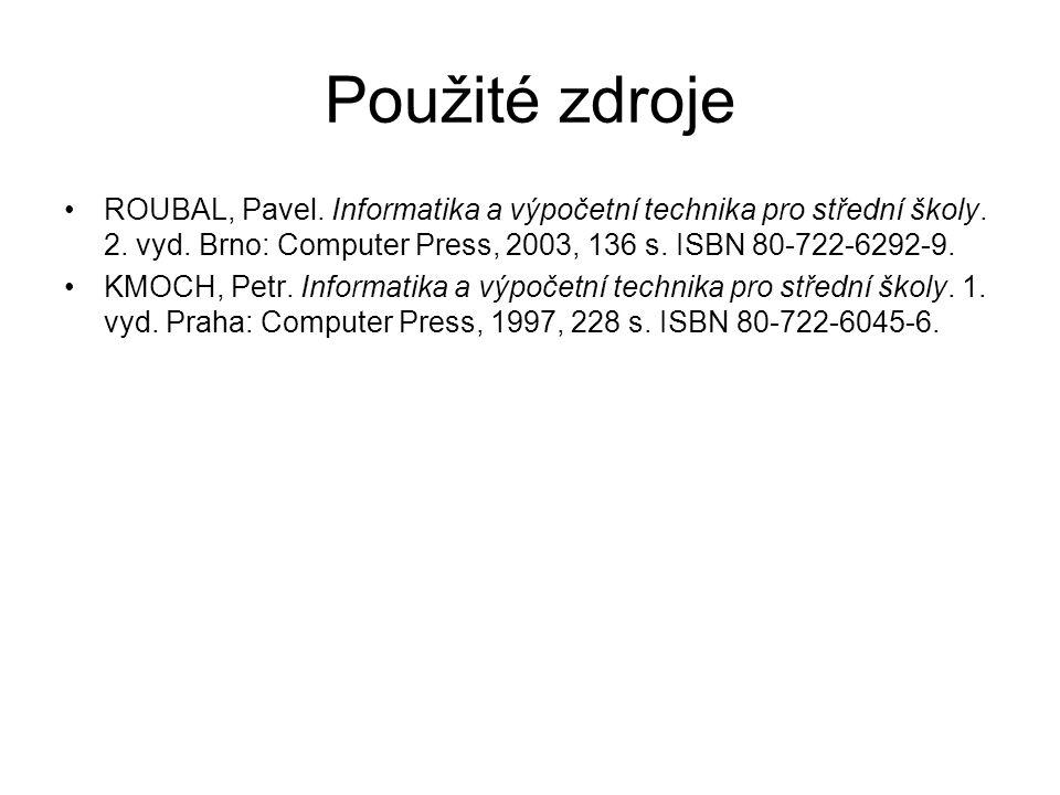 Použité zdroje ROUBAL, Pavel. Informatika a výpočetní technika pro střední školy.