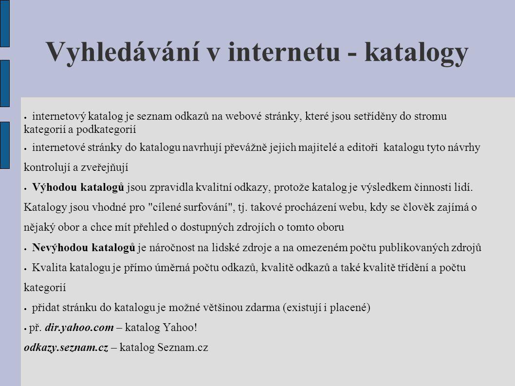 Vyhledávání v internetu - katalogy  internetový katalog je seznam odkazů na webové stránky, které jsou setříděny do stromu kategorií a podkategorií 